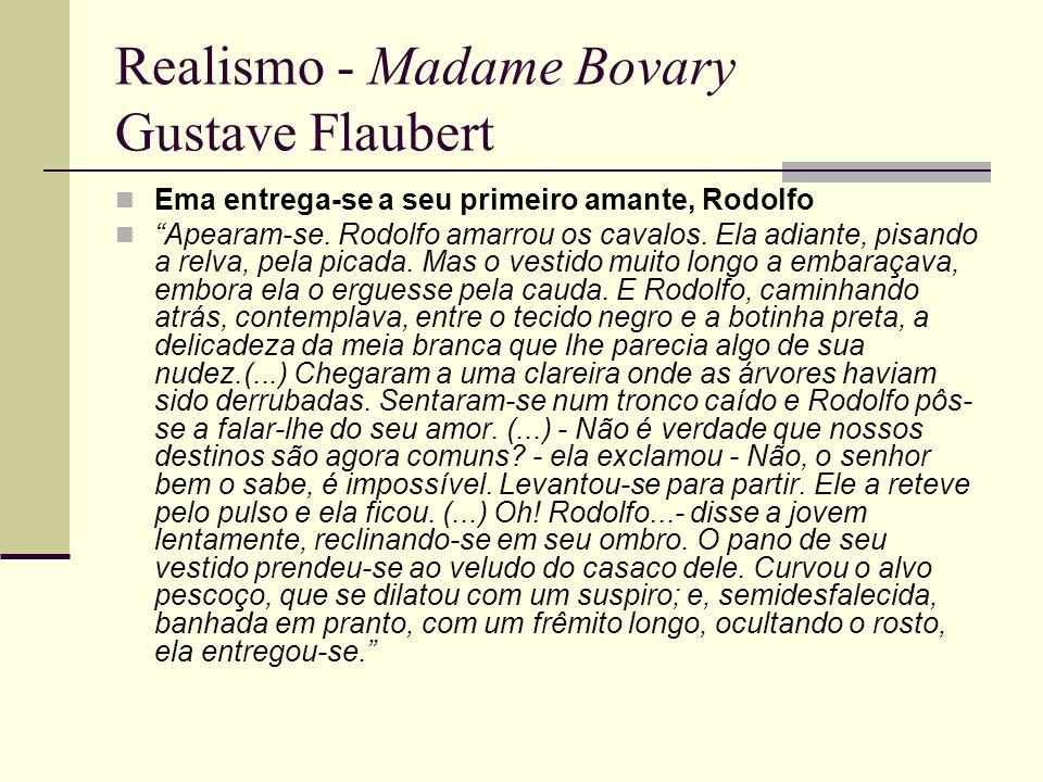 Realismo - Madame Bovary Gustave Flaubert Ema entrega-se a seu primeiro amante, Rodolfo Apearam-se. Rodolfo amarrou os cavalos. Ela adiante, pisando a