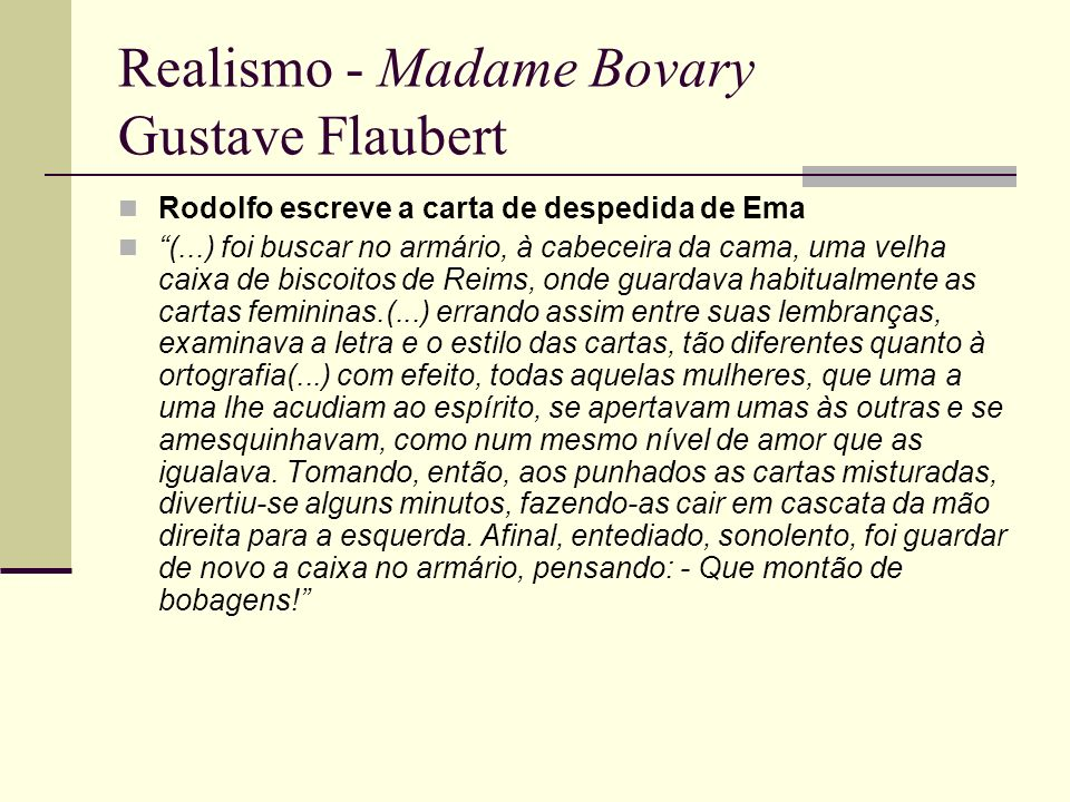 Realismo - Madame Bovary Gustave Flaubert Rodolfo escreve a carta de despedida de Ema (...) foi buscar no armário, à cabeceira da cama, uma velha caix