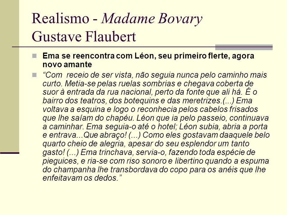 Realismo - Madame Bovary Gustave Flaubert Ema se reencontra com Léon, seu primeiro flerte, agora novo amante Com receio de ser vista, não seguia nunca