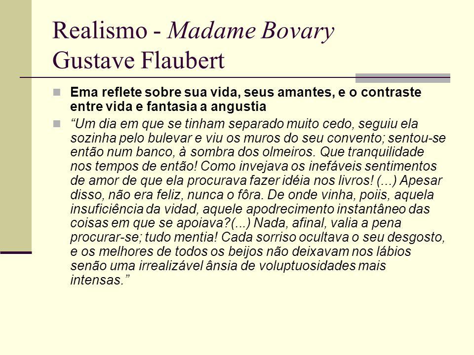 Realismo - Madame Bovary Gustave Flaubert Ema reflete sobre sua vida, seus amantes, e o contraste entre vida e fantasia a angustia Um dia em que se ti