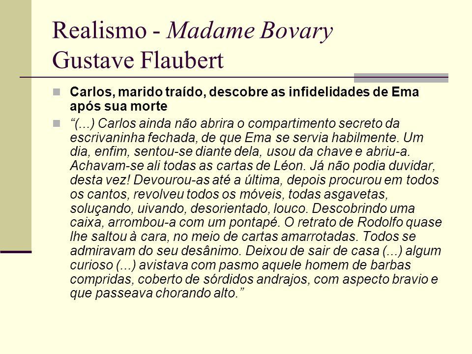 Realismo - Madame Bovary Gustave Flaubert Carlos, marido traído, descobre as infidelidades de Ema após sua morte (...) Carlos ainda não abrira o compa