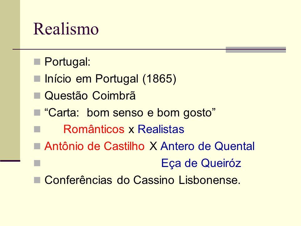 Realismo Portugal: Início em Portugal (1865) Questão Coimbrã Carta: bom senso e bom gosto Românticos x Realistas Antônio de Castilho X Antero de Quent