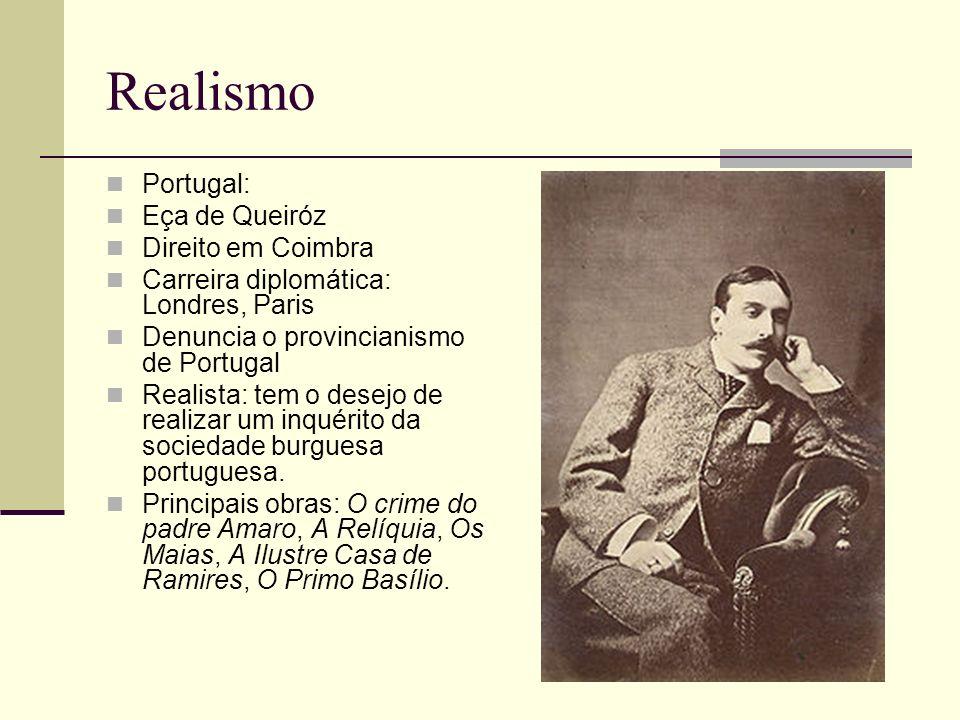 Realismo Portugal: Eça de Queiróz Direito em Coimbra Carreira diplomática: Londres, Paris Denuncia o provincianismo de Portugal Realista: tem o desejo
