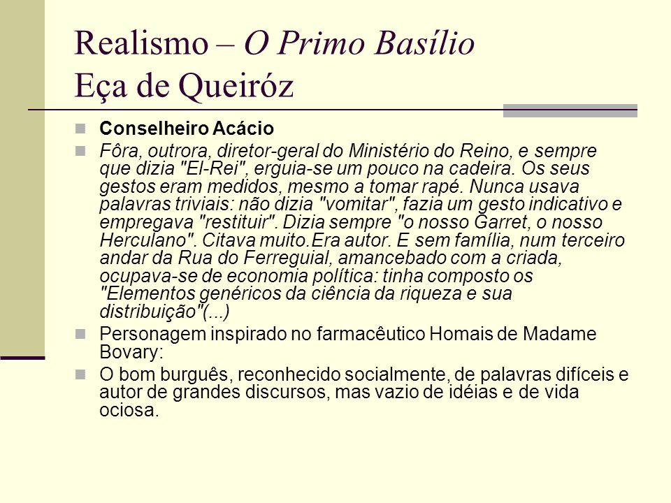 Realismo – O Primo Basílio Eça de Queiróz Conselheiro Acácio Fôra, outrora, diretor-geral do Ministério do Reino, e sempre que dizia