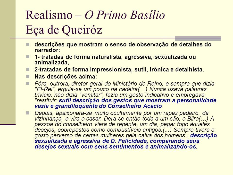 Realismo – O Primo Basílio Eça de Queiróz descrições que mostram o senso de observação de detalhes do narrador: 1- tratadas de forma naturalista, agre
