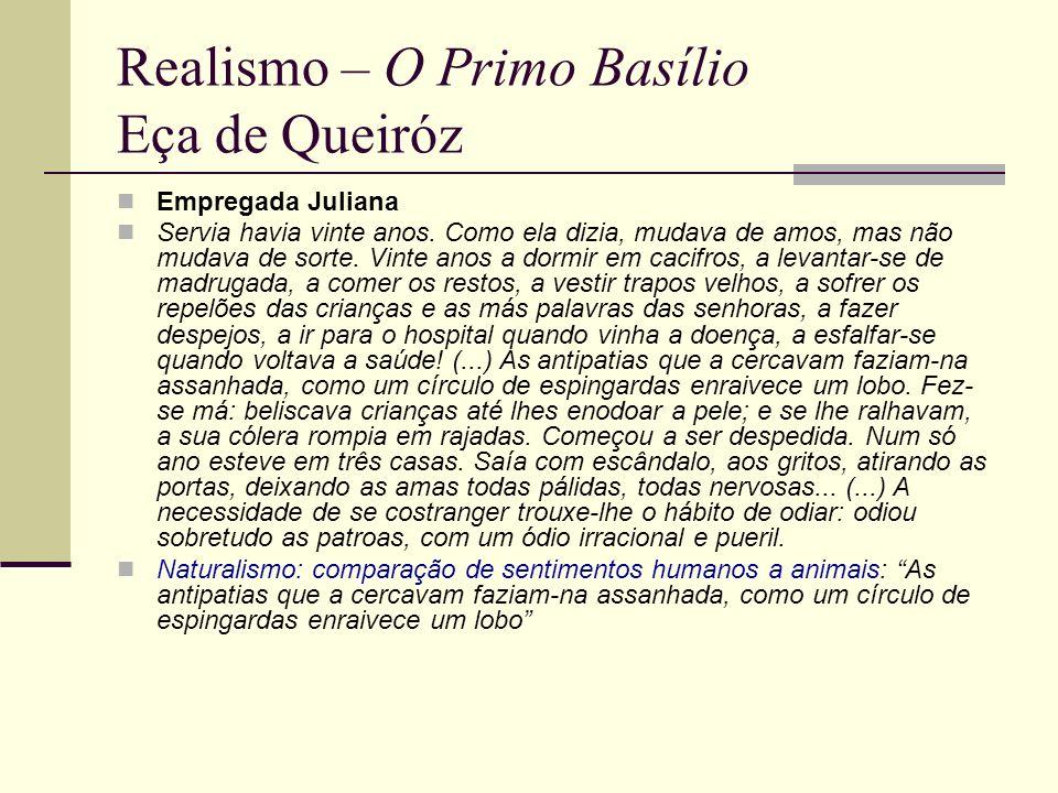 Realismo – O Primo Basílio Eça de Queiróz Empregada Juliana Servia havia vinte anos. Como ela dizia, mudava de amos, mas não mudava de sorte. Vinte an