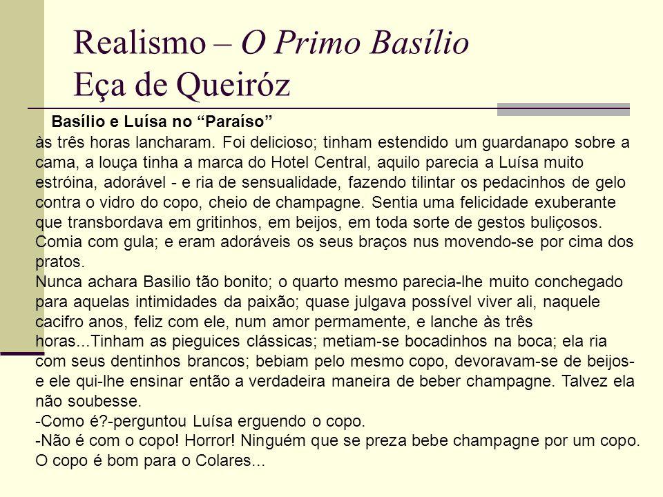 Realismo – O Primo Basílio Eça de Queiróz às três horas lancharam. Foi delicioso; tinham estendido um guardanapo sobre a cama, a louça tinha a marca d