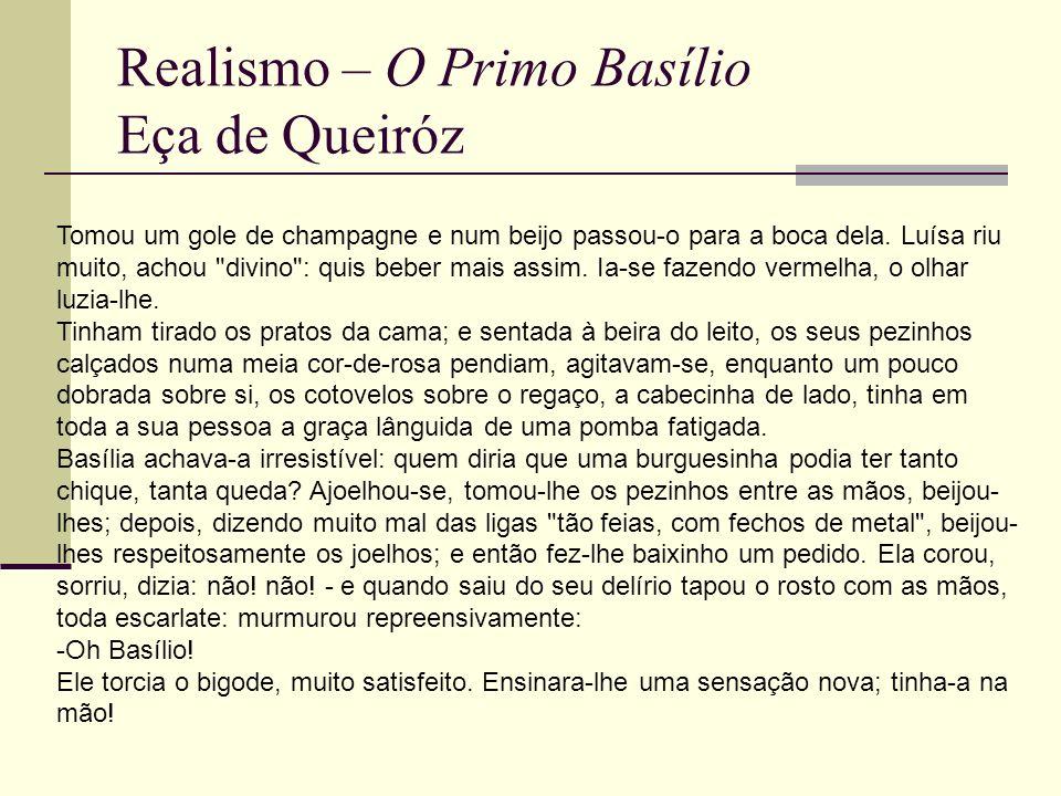 Realismo – O Primo Basílio Eça de Queiróz Tomou um gole de champagne e num beijo passou-o para a boca dela. Luísa riu muito, achou