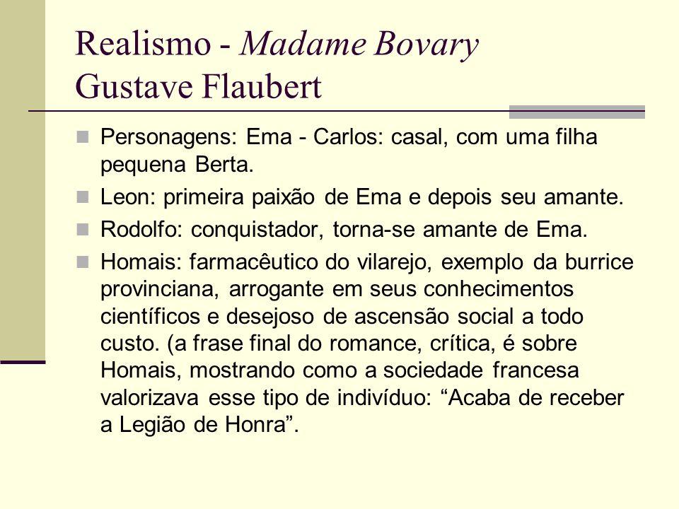 Realismo - Madame Bovary Gustave Flaubert Enredo: Carlos, médico casado em segundas núpcias com Ema, é um homem medíocre em sua profissão e sem nenhuma visão de ascensão de vida, o qual se muda para o vilarejo de Yonville, tedioso e sem perspectivas.