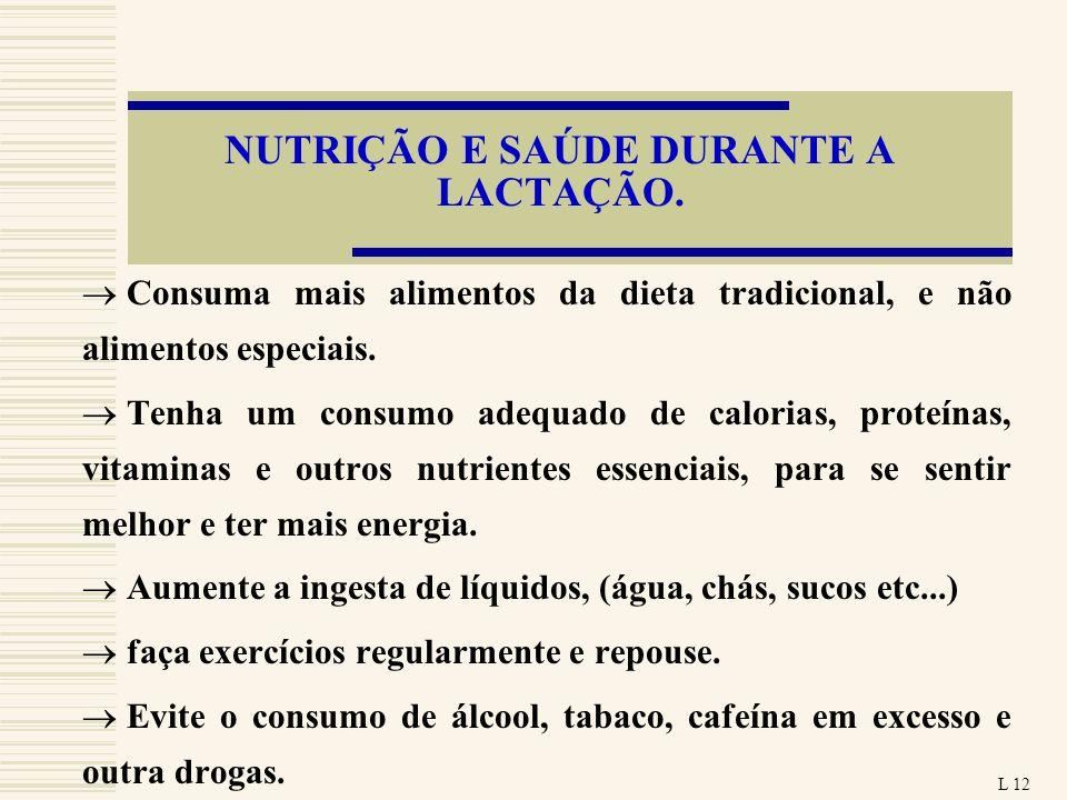 NUTRIÇÃO E SAÚDE DURANTE A LACTAÇÃO. Consuma mais alimentos da dieta tradicional, e não alimentos especiais. Tenha um consumo adequado de calorias, pr