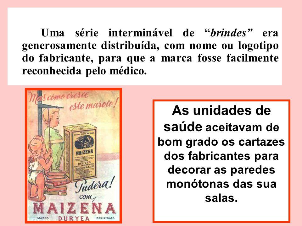 Os brindes : Uma série interminável de brindes era generosamente distribuída, com nome ou logotipo do fabricante, para que a marca fosse facilmente re