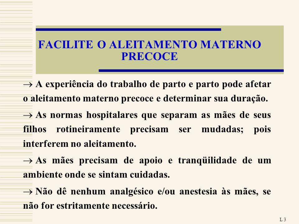 FACILITE O ALEITAMENTO MATERNO PRECOCE A experiência do trabalho de parto e parto pode afetar o aleitamento materno precoce e determinar sua duração.