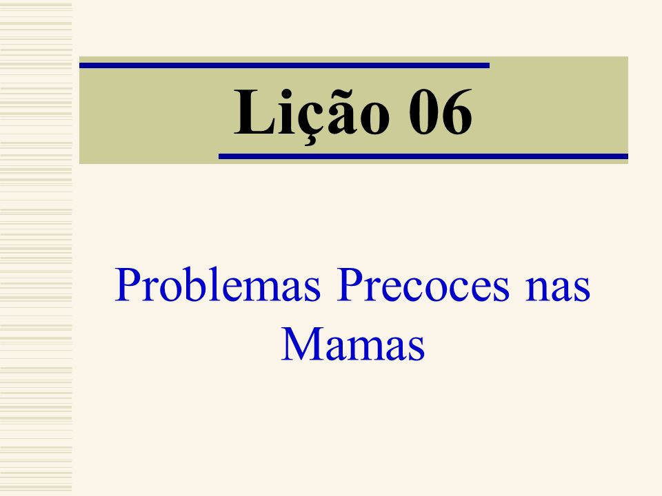 Problemas Precoces nas Mamas Lição 06