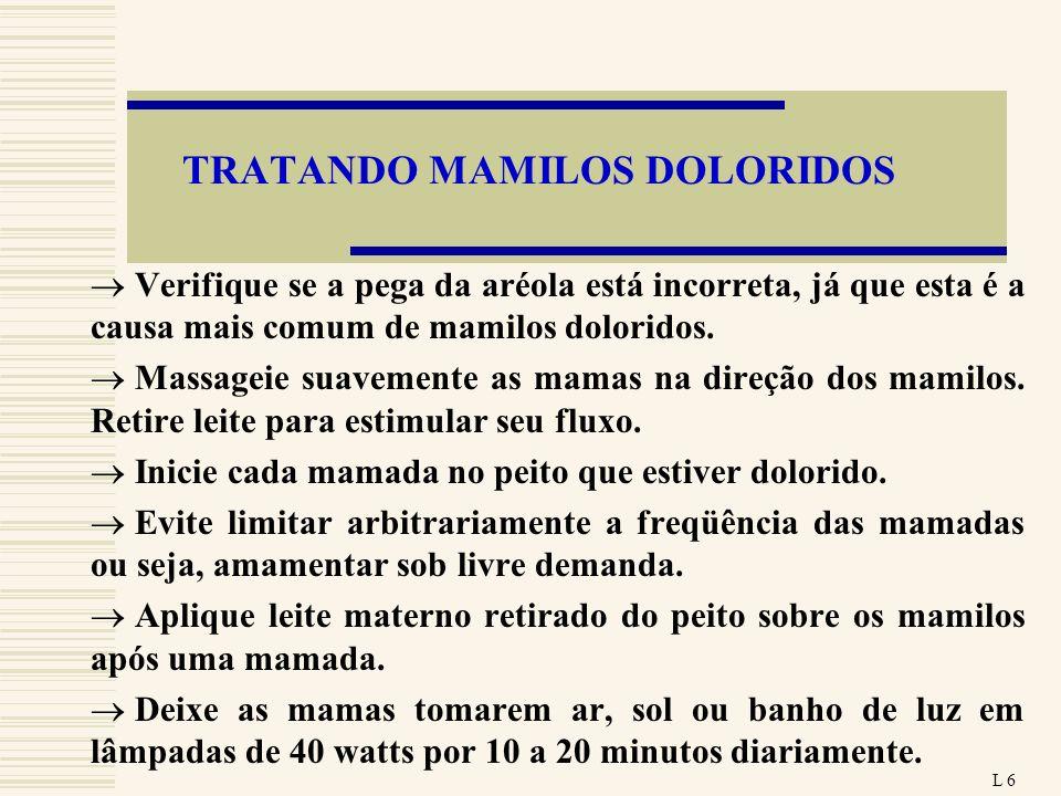 TRATANDO MAMILOS DOLORIDOS Verifique se a pega da aréola está incorreta, já que esta é a causa mais comum de mamilos doloridos. Massageie suavemente a