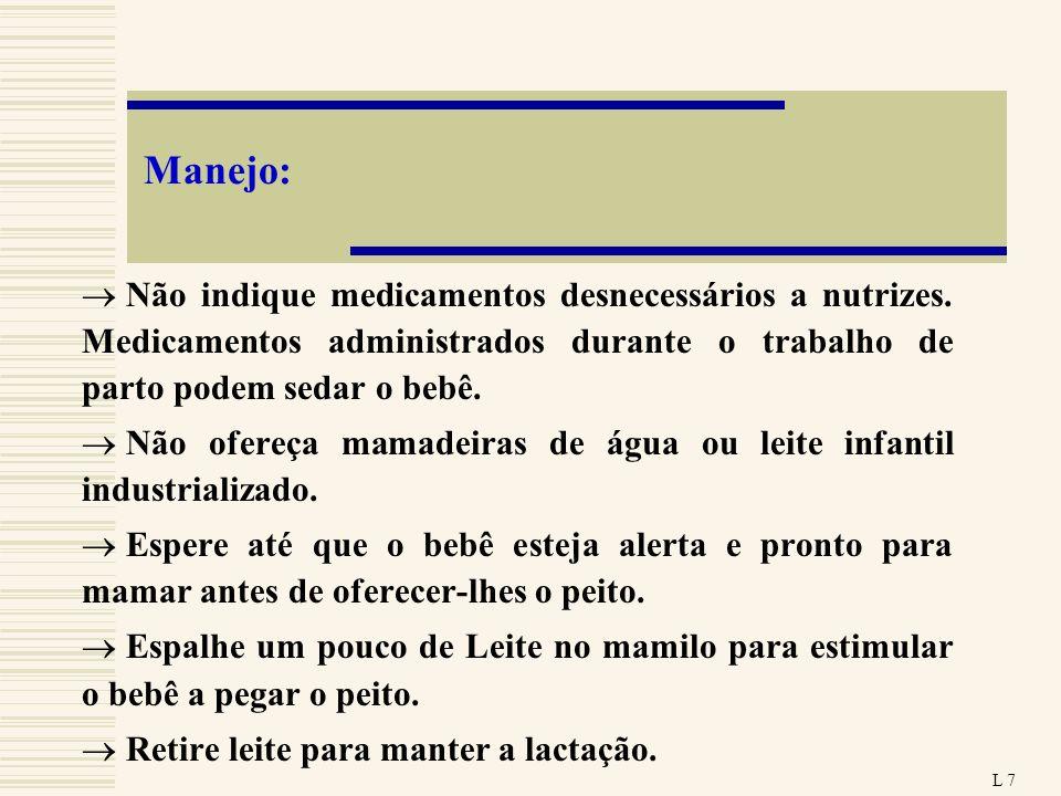 Manejo: Não indique medicamentos desnecessários a nutrizes. Medicamentos administrados durante o trabalho de parto podem sedar o bebê. Não ofereça mam