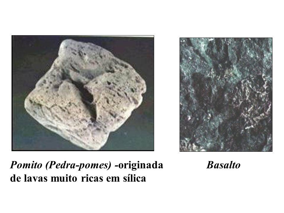 Pomito (Pedra-pomes) -originada de lavas muito ricas em sílica Basalto