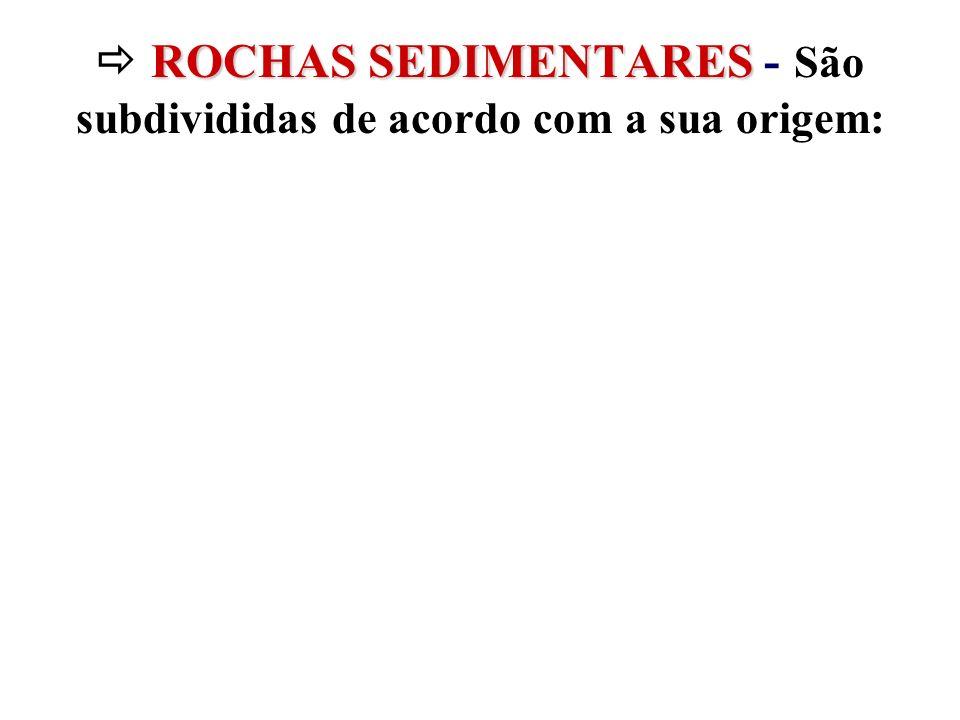 ROCHAS SEDIMENTARES ROCHAS SEDIMENTARES - São subdivididas de acordo com a sua origem: