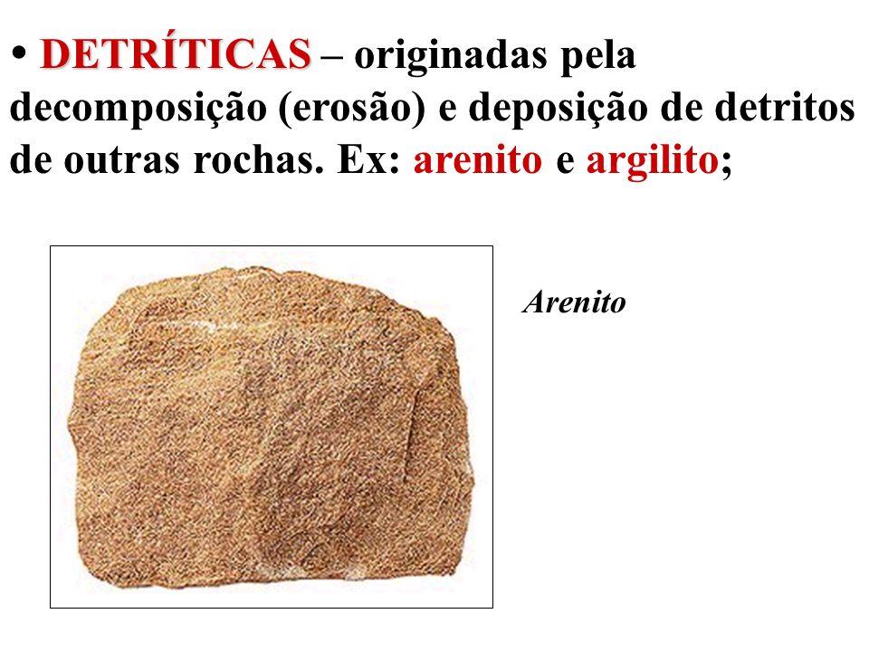 DETRÍTICAS DETRÍTICAS – originadas pela decomposição (erosão) e deposição de detritos de outras rochas. Ex: arenito e argilito; Arenito