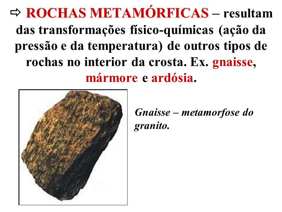 ROCHAS METAMÓRFICAS ROCHAS METAMÓRFICAS – resultam das transformações físico-químicas (ação da pressão e da temperatura) de outros tipos de rochas no
