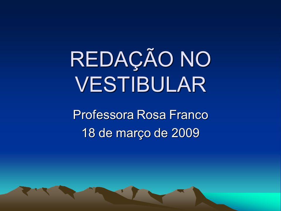 REDAÇÃO NO VESTIBULAR Professora Rosa Franco 18 de março de 2009