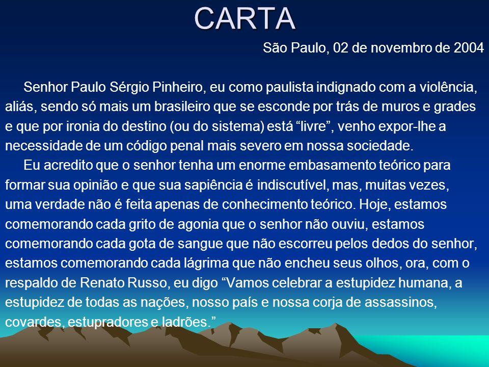 CARTA São Paulo, 02 de novembro de 2004 Senhor Paulo Sérgio Pinheiro, eu como paulista indignado com a violência, aliás, sendo só mais um brasileiro q