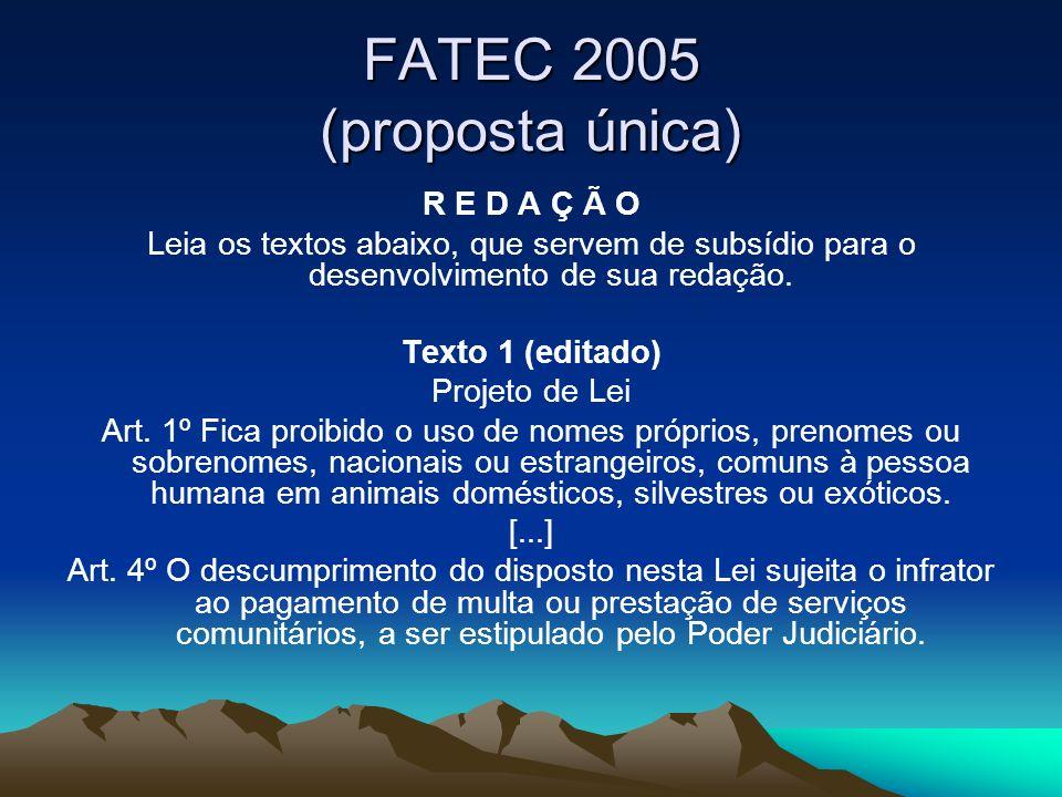 FATEC 2005 (proposta única) R E D A Ç Ã O Leia os textos abaixo, que servem de subsídio para o desenvolvimento de sua redação. Texto 1 (editado) Proje