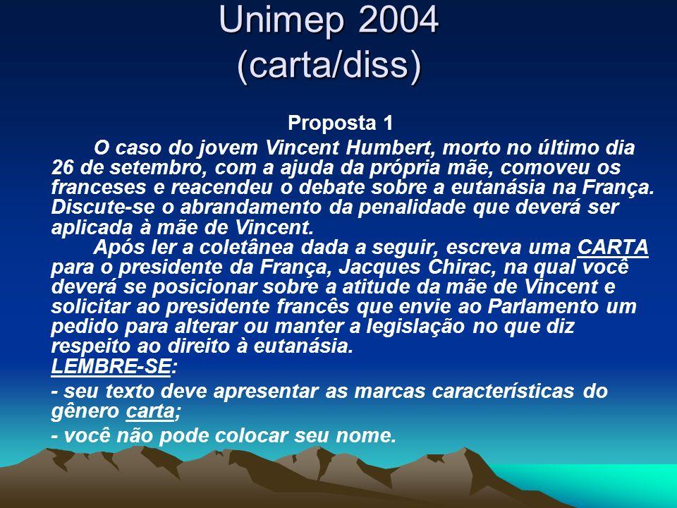 Unimep 2004 (carta/diss) Proposta 1 O caso do jovem Vincent Humbert, morto no último dia 26 de setembro, com a ajuda da própria mãe, comoveu os france