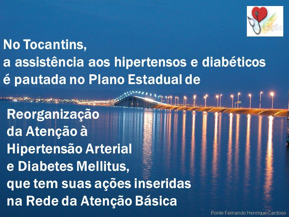 Laudecy Alves do Carmo ESTADO DO TOCANTINS Ponte Fernando Henrique Cardoso No Tocantins, a assistência aos hipertensos e diabéticos é pautada no Plano