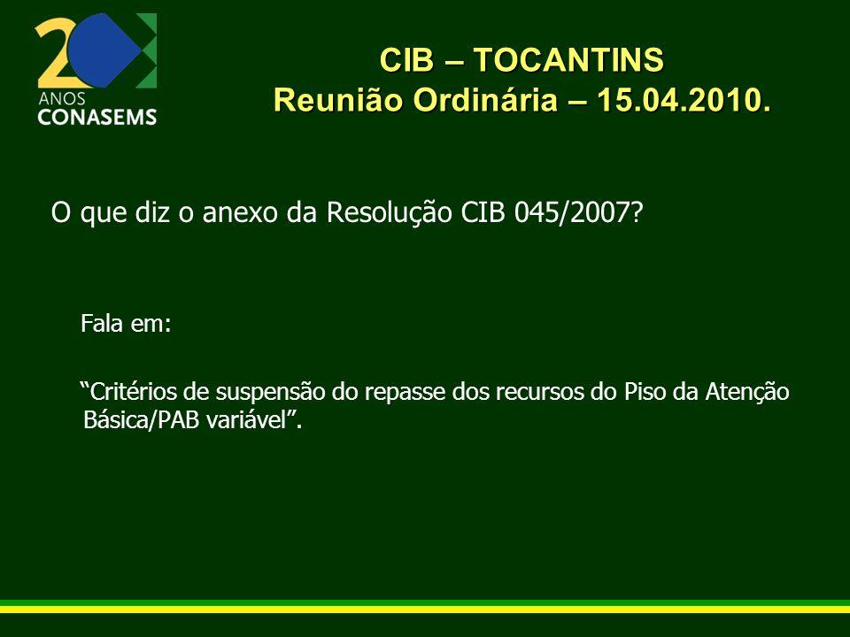 CIB – TOCANTINS Reunião Ordinária – 15.04.2010. O que diz o anexo da Resolução CIB 045/2007.