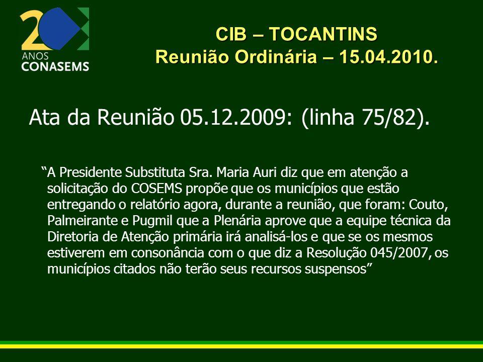 CIB – TOCANTINS Reunião Ordinária – 15.04.2010. Ata da Reunião 05.12.2009: (linha 75/82).