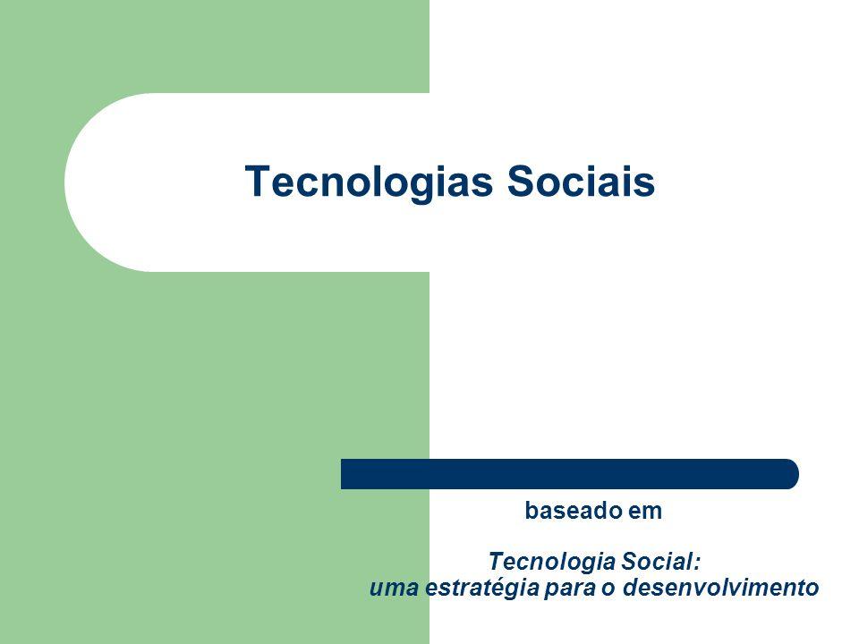 Tecnologias Sociais baseado em Tecnologia Social: uma estratégia para o desenvolvimento