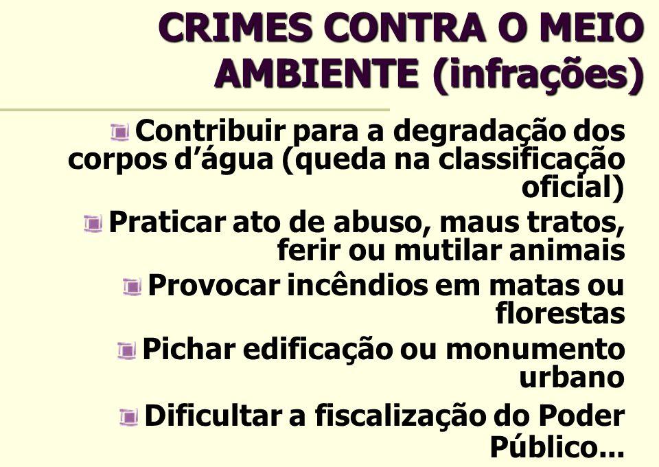 CRIMES CONTRA O MEIO AMBIENTE (infrações) Contribuir para a degradação dos corpos dágua (queda na classificação oficial) Praticar ato de abuso, maus t