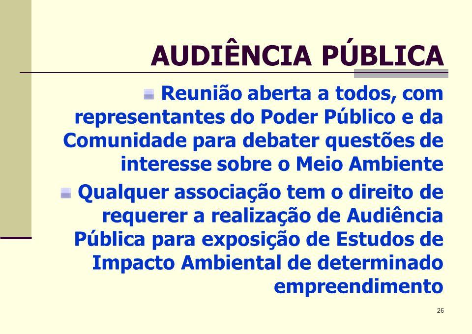 26 AUDIÊNCIA PÚBLICA Reunião aberta a todos, com representantes do Poder Público e da Comunidade para debater questões de interesse sobre o Meio Ambie