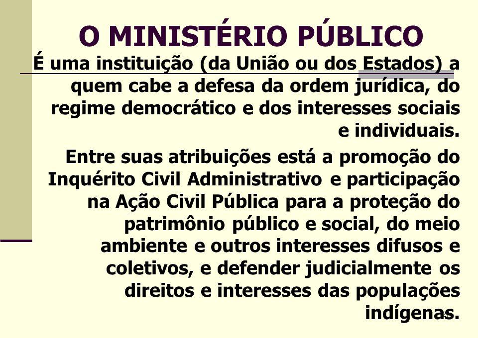27 O MINISTÉRIO PÚBLICO É uma instituição (da União ou dos Estados) a quem cabe a defesa da ordem jurídica, do regime democrático e dos interesses soc