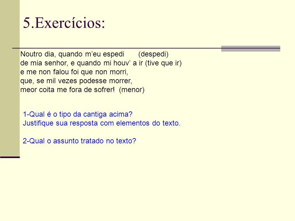 5.Exercícios: Noutro dia, quando meu espedi (despedi) de mia senhor, e quando mi houv a ir (tive que ir) e me non falou foi que non morri, que, se mil