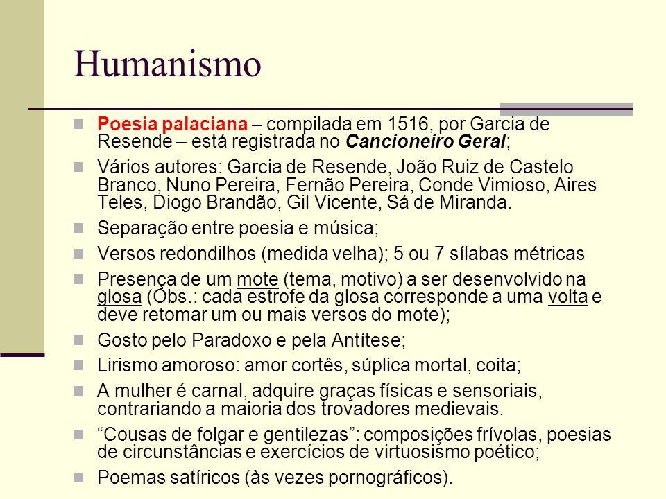 Humanismo Poesia palaciana – compilada em 1516, por Garcia de Resende – está registrada no Cancioneiro Geral; Vários autores: Garcia de Resende, João