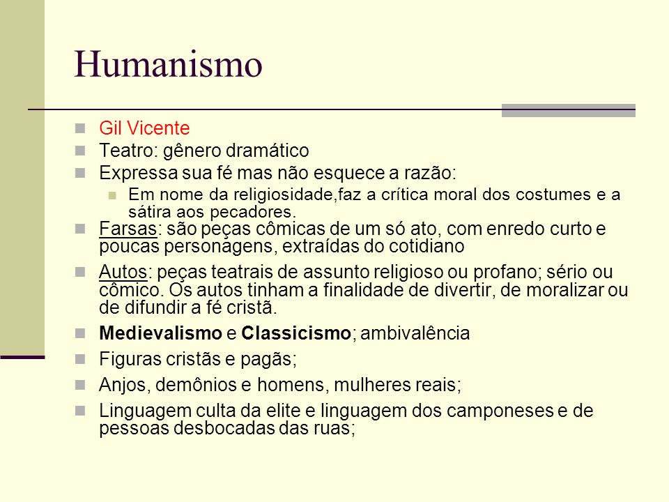 Humanismo Gil Vicente Teatro: gênero dramático Expressa sua fé mas não esquece a razão: Em nome da religiosidade,faz a crítica moral dos costumes e a