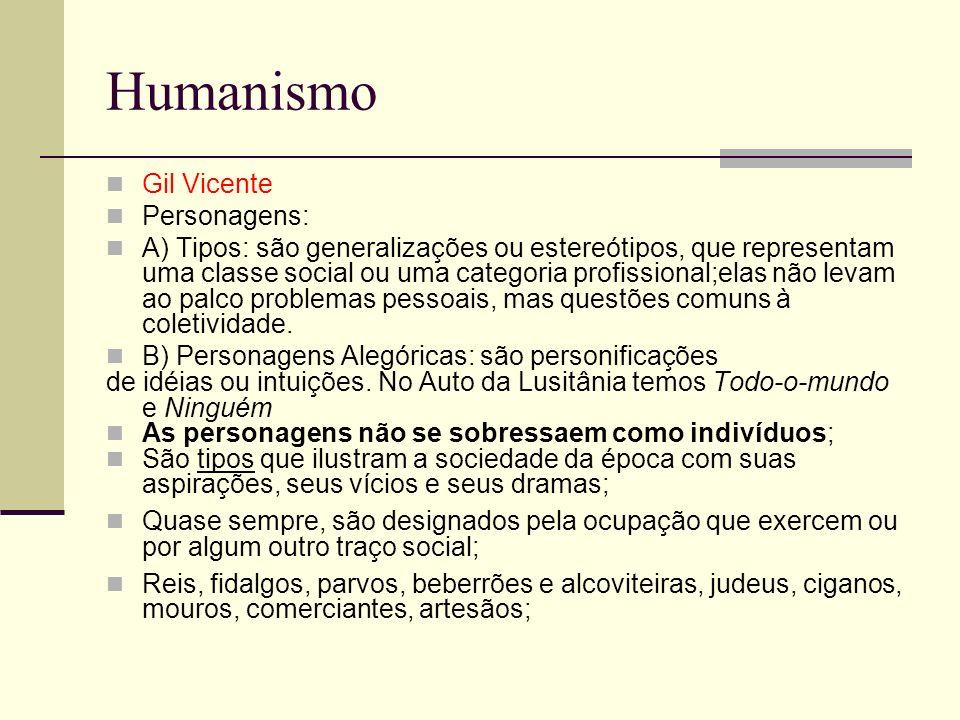 Humanismo Gil Vicente Personagens: A) Tipos: são generalizações ou estereótipos, que representam uma classe social ou uma categoria profissional;elas