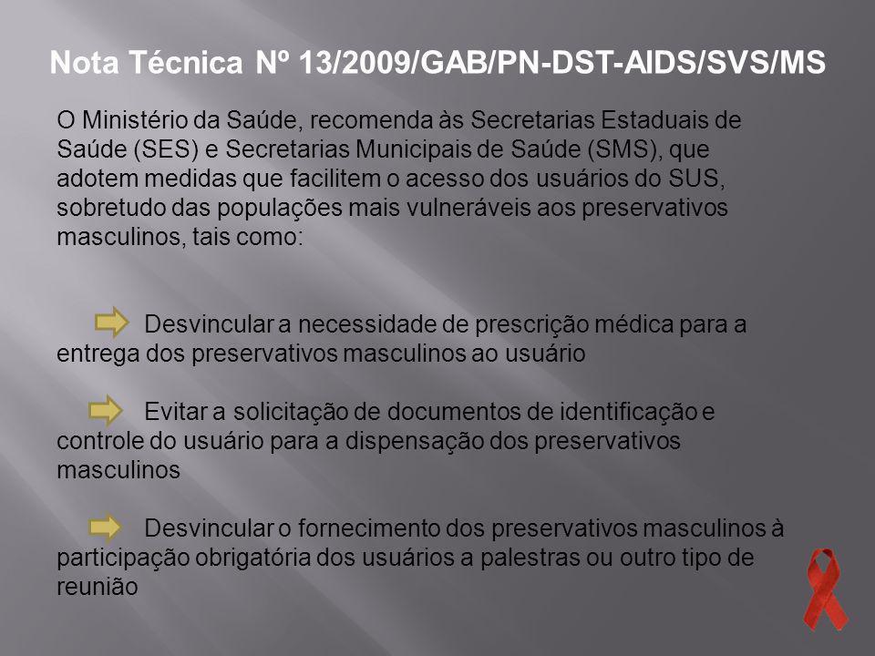 Nota Técnica Nº 13/2009/GAB/PN-DST-AIDS/SVS/MS O Ministério da Saúde, recomenda às Secretarias Estaduais de Saúde (SES) e Secretarias Municipais de Sa