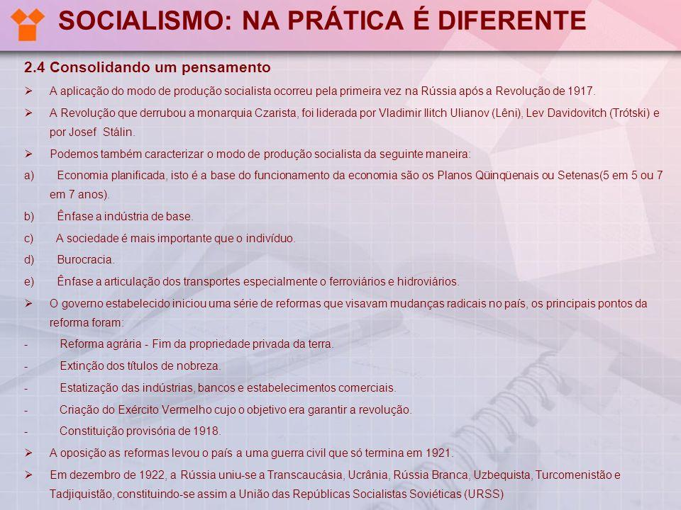 SOCIALISMO: NA PRÁTICA É DIFERENTE 2.4 Consolidando um pensamento A aplicação do modo de produção socialista ocorreu pela primeira vez na Rússia após