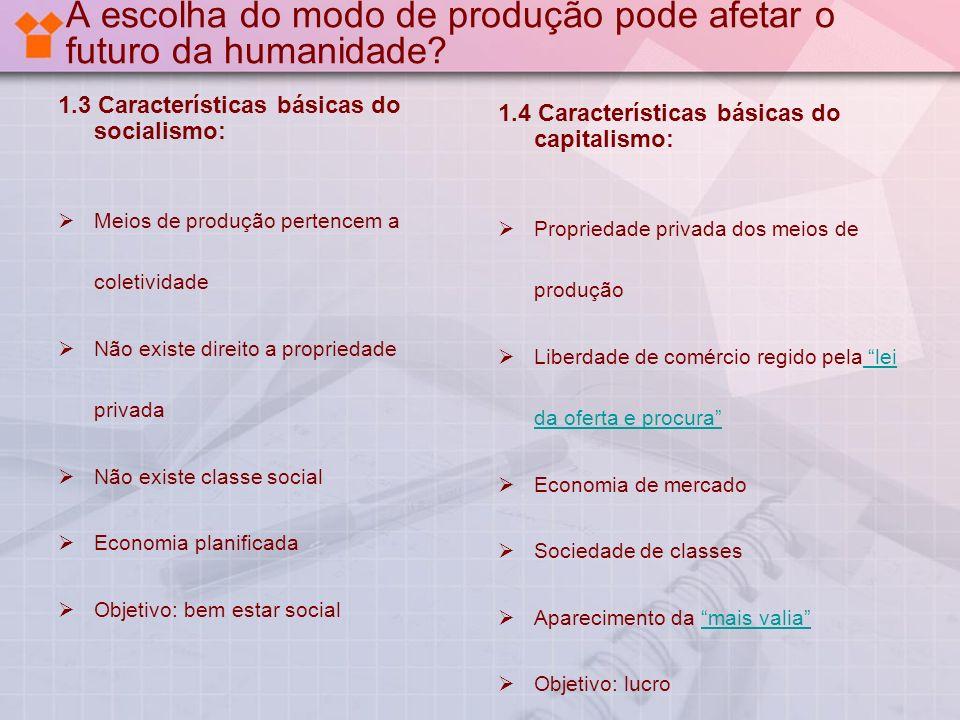A escolha do modo de produção pode afetar o futuro da humanidade? 1.3 Características básicas do socialismo: Meios de produção pertencem a coletividad