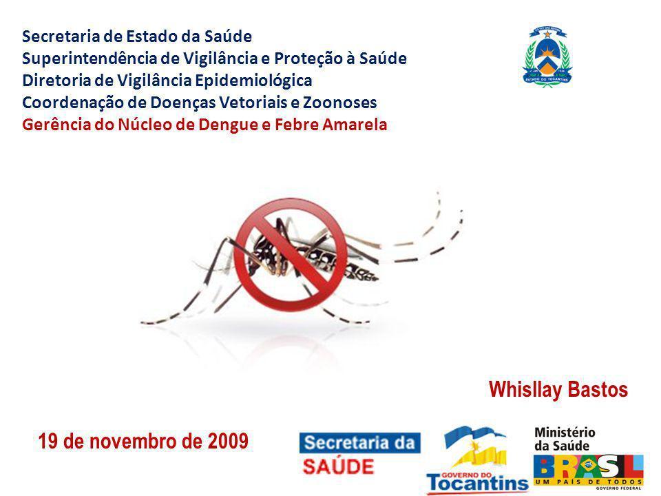 Secretaria de Estado da Saúde Superintendência de Vigilância e Proteção à Saúde Diretoria de Vigilância Epidemiológica Coordenação de Doenças Vetoriais e Zoonoses Gerência do Núcleo de Dengue e Febre Amarela Whisllay Bastos