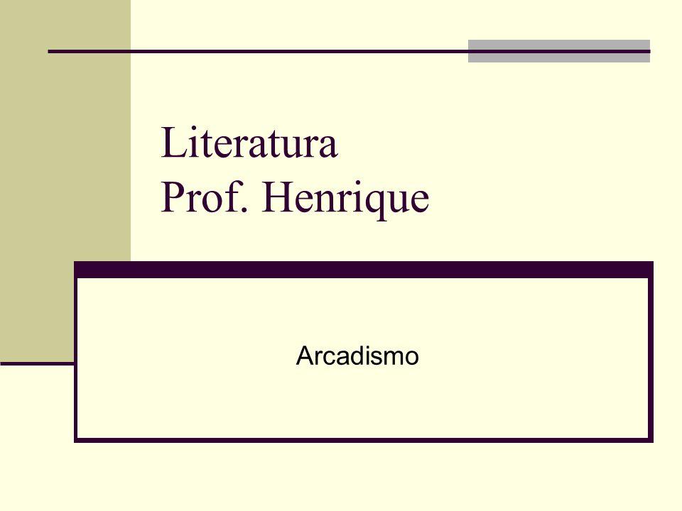 Literatura Prof. Henrique Arcadismo