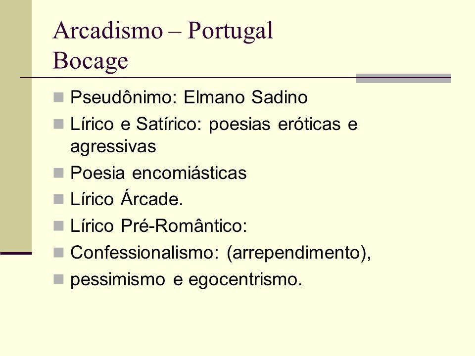 Arcadismo – Portugal Bocage Pseudônimo: Elmano Sadino Lírico e Satírico: poesias eróticas e agressivas Poesia encomiásticas Lírico Árcade.