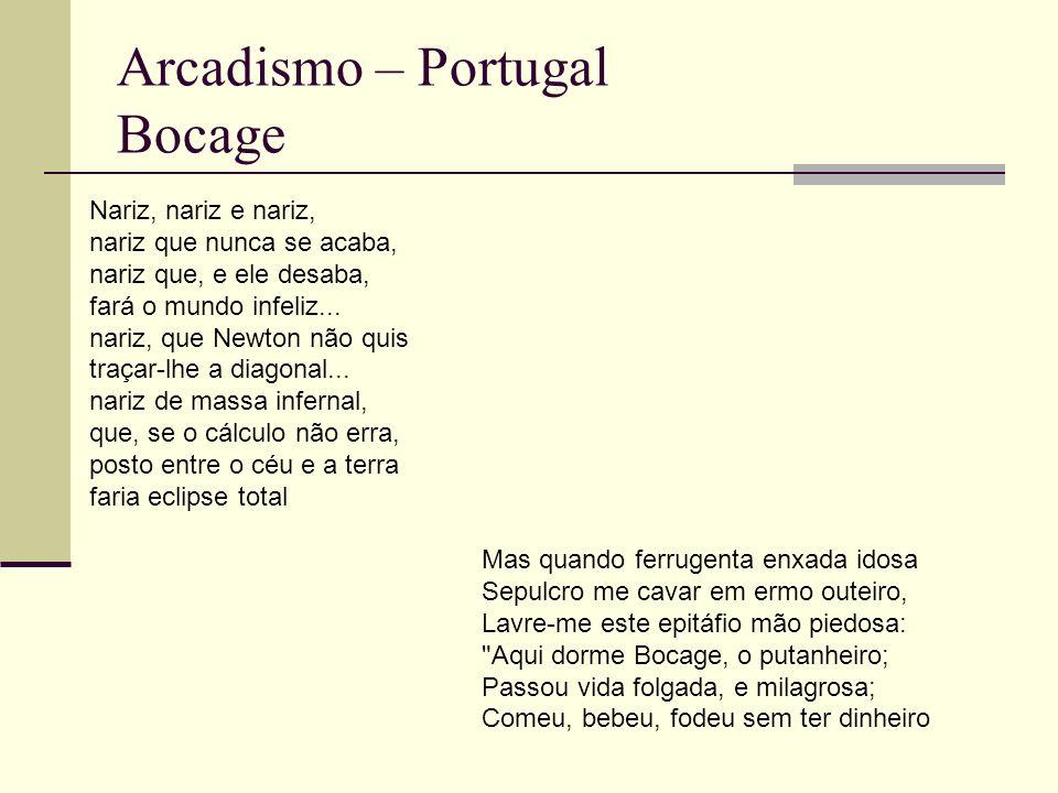 Arcadismo – Portugal Bocage Nariz, nariz e nariz, nariz que nunca se acaba, nariz que, e ele desaba, fará o mundo infeliz...