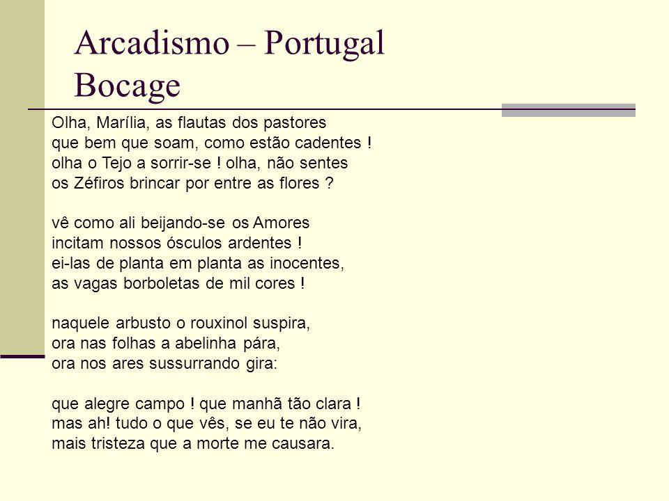 Arcadismo – Portugal Bocage Olha, Marília, as flautas dos pastores que bem que soam, como estão cadentes .