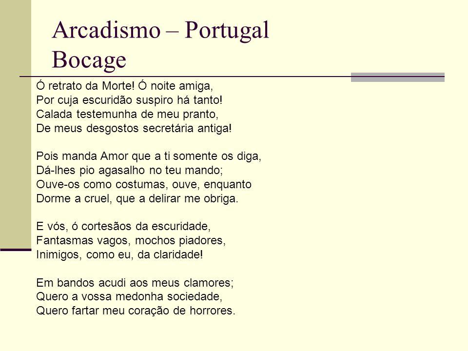 Arcadismo – Portugal Bocage Ó retrato da Morte.Ó noite amiga, Por cuja escuridão suspiro há tanto.