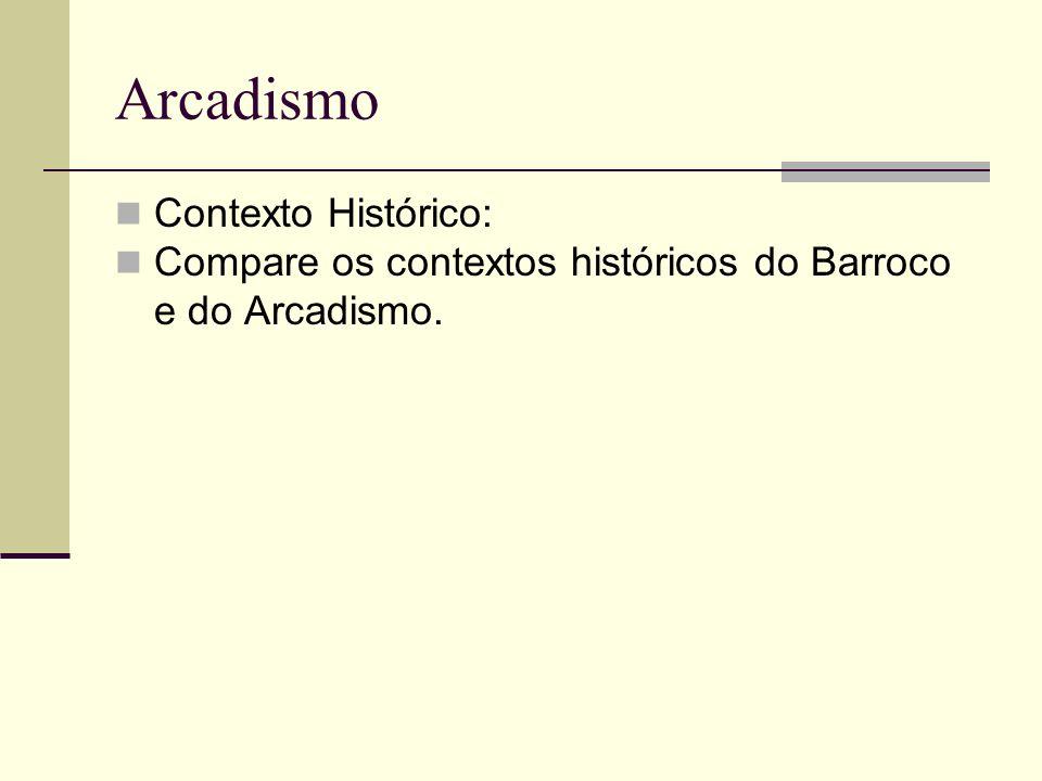 Arcadismo Contexto Histórico: Compare os contextos históricos do Barroco e do Arcadismo.