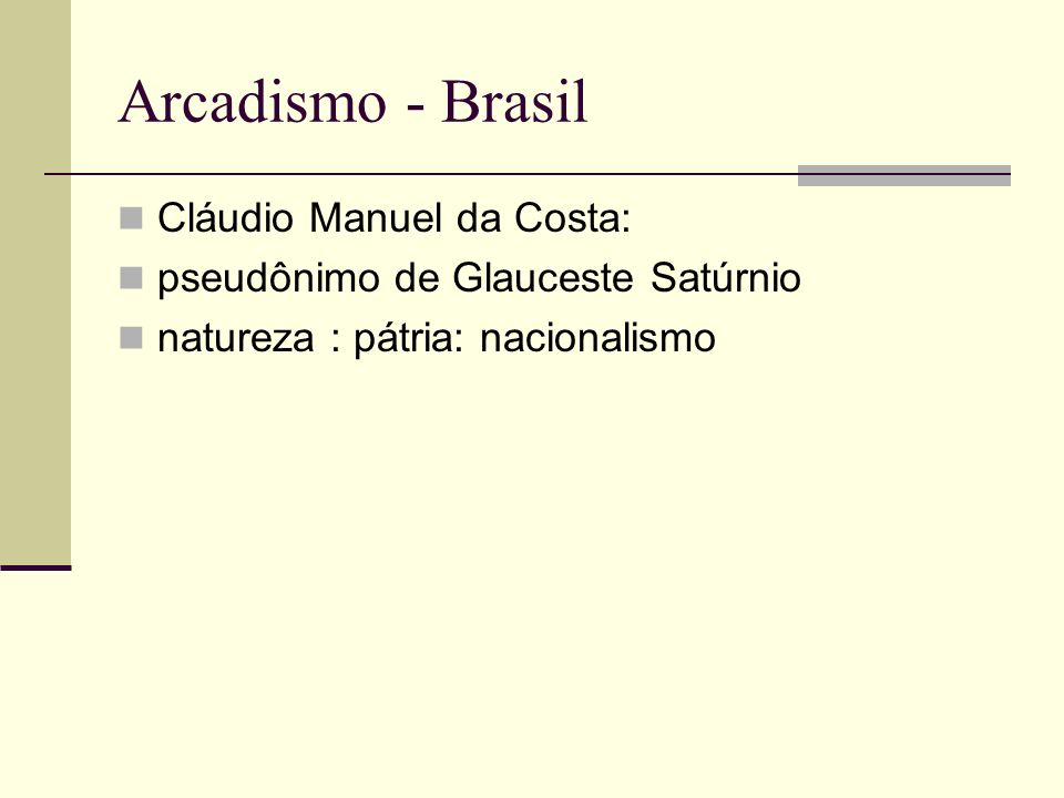 Arcadismo - Brasil Cláudio Manuel da Costa: pseudônimo de Glauceste Satúrnio natureza : pátria: nacionalismo