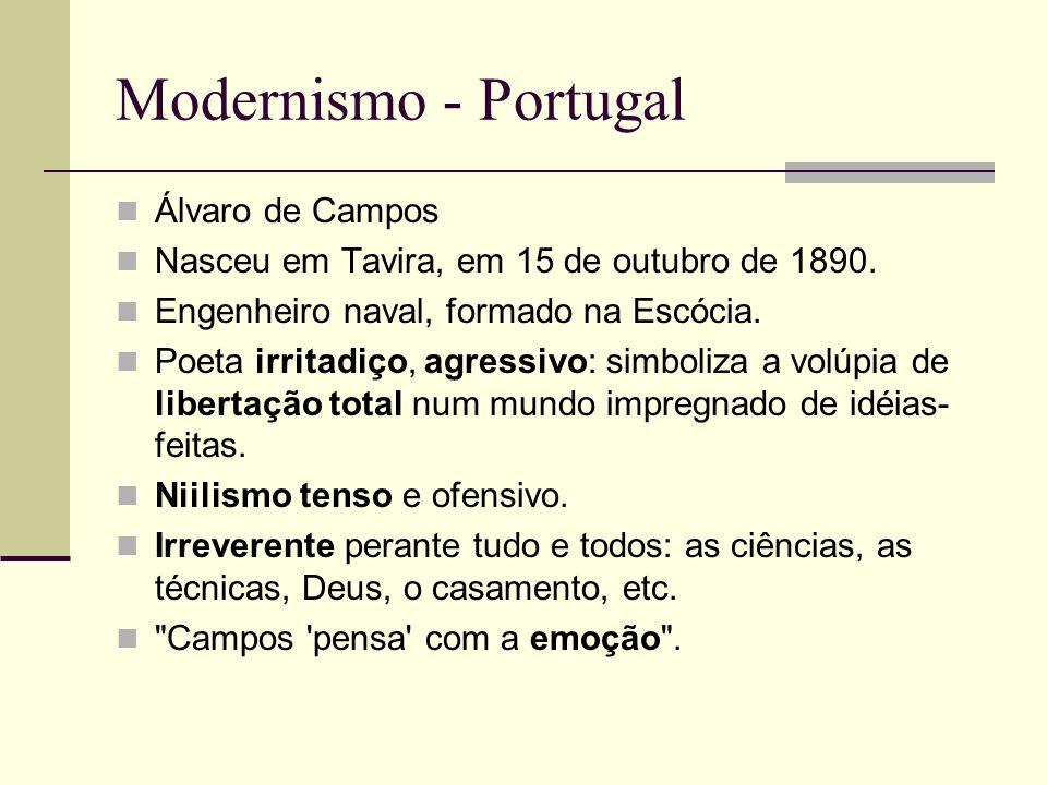 Modernismo - Portugal Álvaro de Campos Nasceu em Tavira, em 15 de outubro de 1890. Engenheiro naval, formado na Escócia. Poeta irritadiço, agressivo: